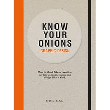 Know Your Onions: Graphic Design by Drew de Soto
