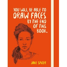 You Will Be Able To Draw Faces By The End of This Book by Jake Spicer