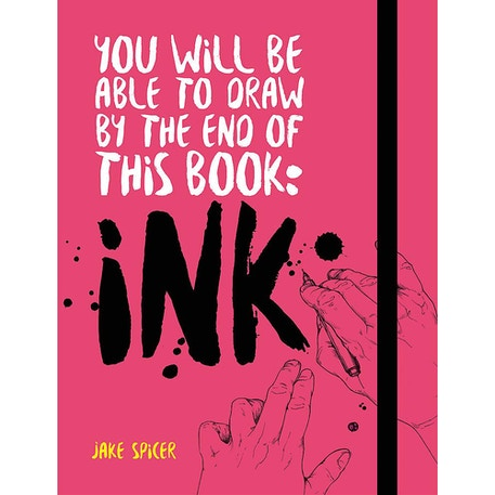You Will Be Able To Draw By The End of This Book: Ink by Jake Spicer | Cass Art