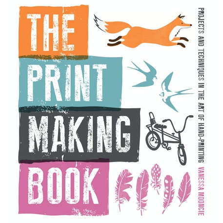 The Print Making Book by Vanessa Mooncie | Cass Art